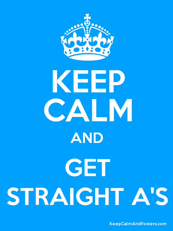 KEEP CALM AND GET STRAIGHT A'S Poster