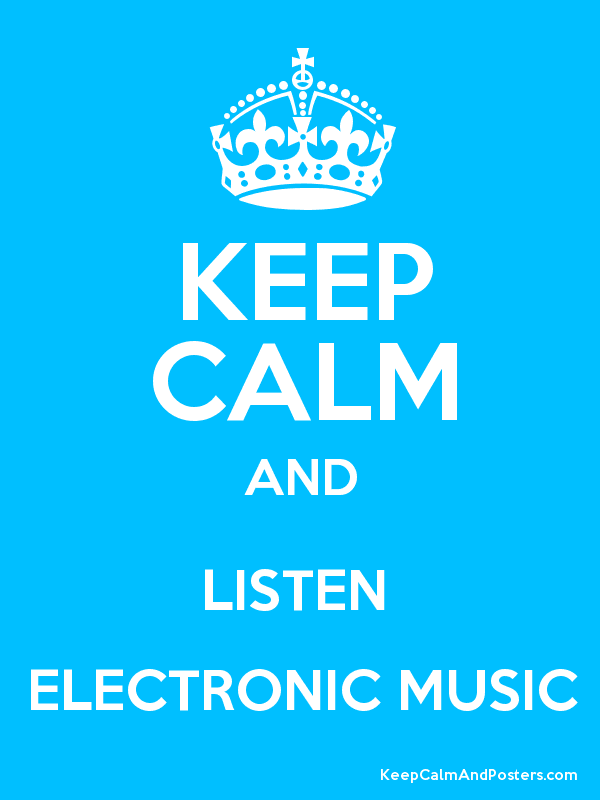 Keep Calm And Listen Electronic Music Keep Calm And Posters
