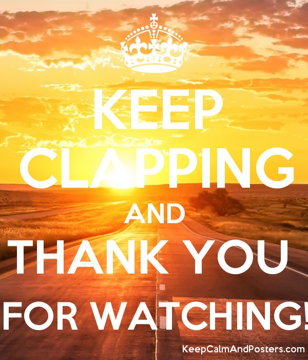 KEEP CLAPPING AND THANK YOU FOR WATCHING! - Keep Calm and Posters ...