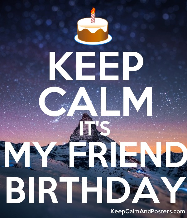 Keep calm today is my friend birthday images
