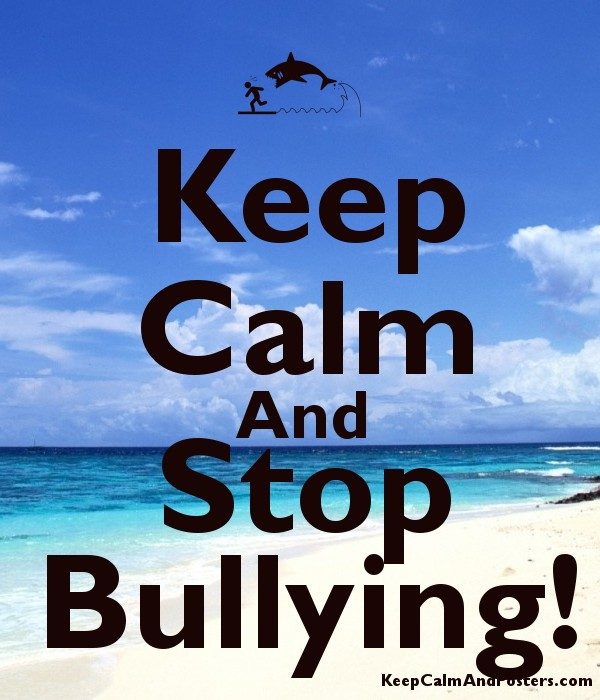 Keep Calm And Stop Bullying! - Keep Calm and Posters Generator ...
