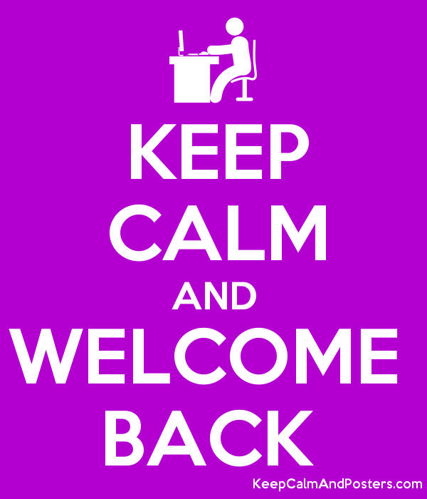 Keep Calm And Welcome Back Keep Calm And Posters