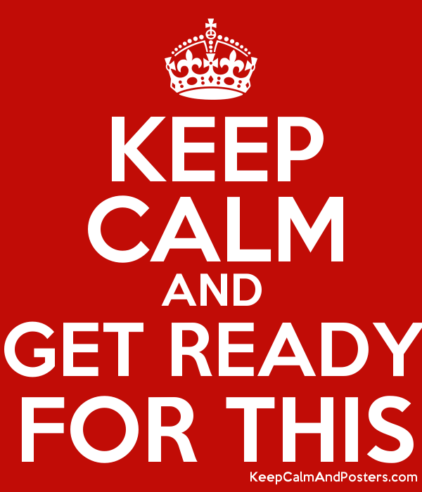 keep calm and get ready for this keep calm and posters generator