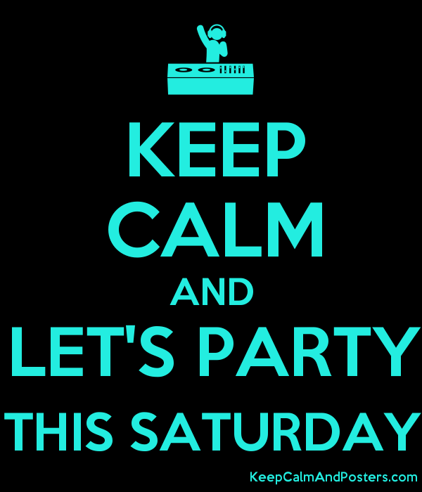 KEEP CALM AND LETu0027S PARTY THIS SATURDAY Poster