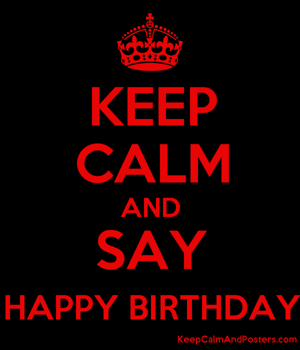 keep calm and say happy birthday keep calm and posters generator