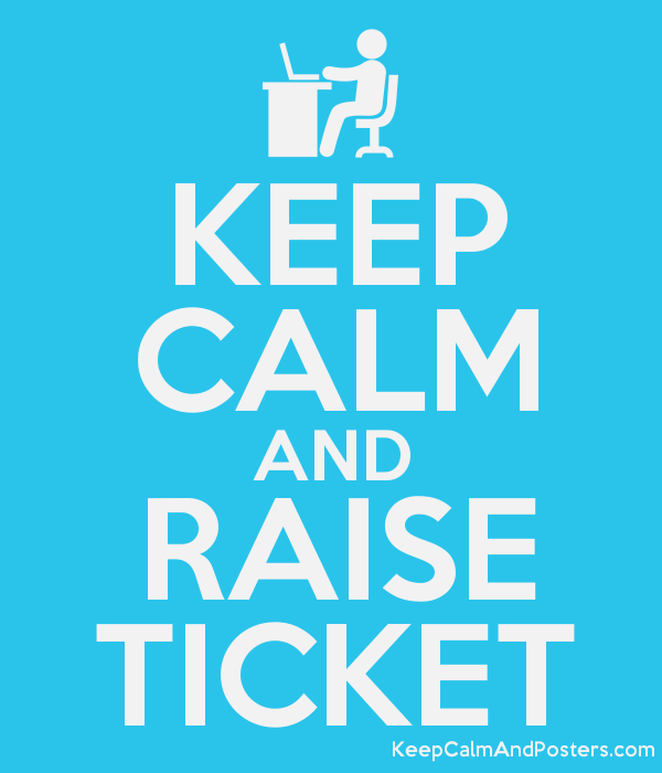 KEEP CALM AND RAISE TICKET Keep Calm and Posters Generator – Free Ticket Generator