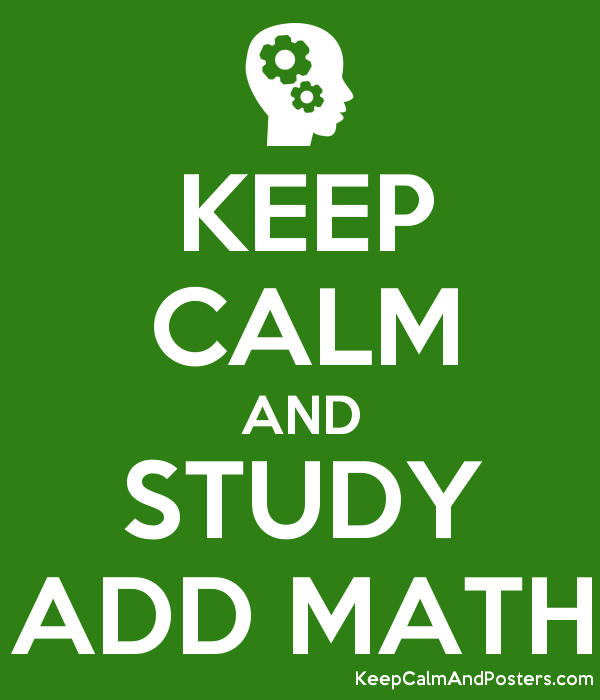 KEEP CALM AND STUDY ADD MATH - Keep Calm and Posters Generator ...