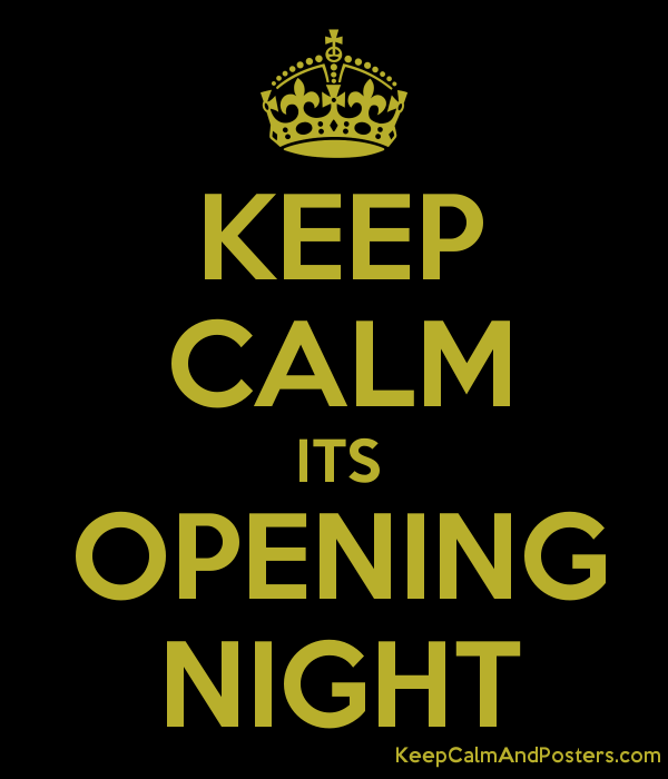 KEEP CALM ITS OPENING NIGHT Poster