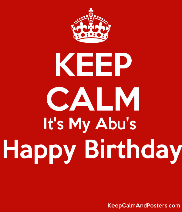keep calm it s my abu s happy birthday keep calm and posters