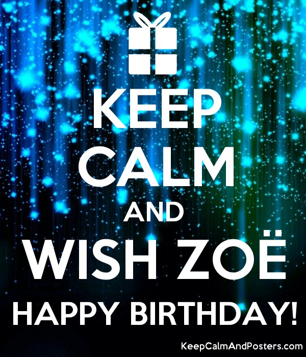 Keep Calm And Wish Zoë Happy Birthday Keep Calm And Posters