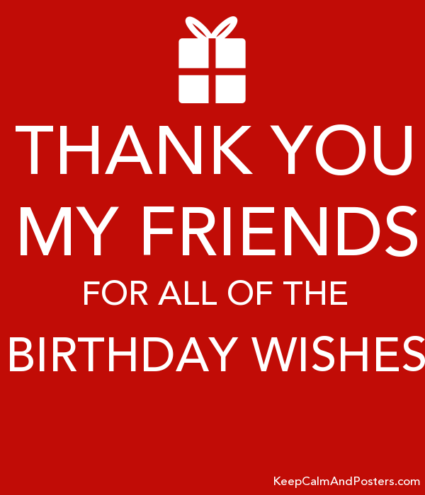Thank you my friends for all of the birthday wishes keep calm and thank you my friends for all of the birthday wishes poster m4hsunfo