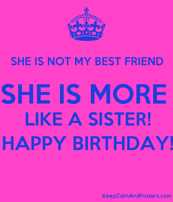 She Is Not My Best Friend She Is More Like A Sister Happy Birthday