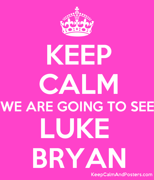 4780e8f3 KEEP CALM WE ARE GOING TO SEE LUKE BRYAN - Keep Calm and Posters ...