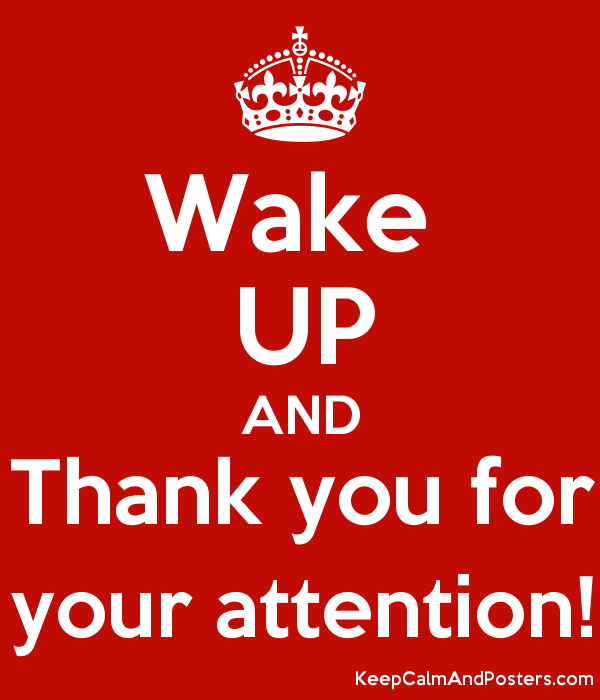 Wake UP AND Thank you for your attention! - Keep Calm and Posters ...
