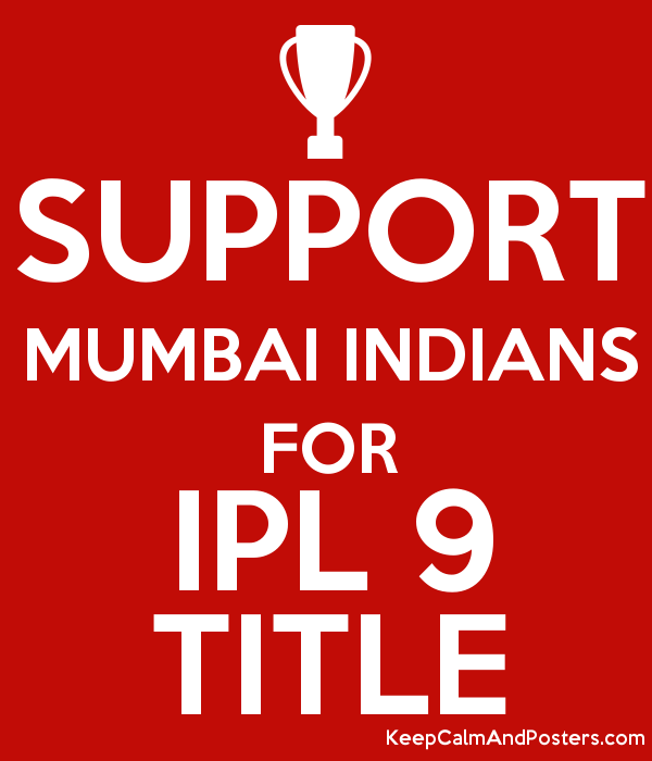 SUPPORT MUMBAI INDIANS FOR IPL 9 TITLE - Keep Calm and