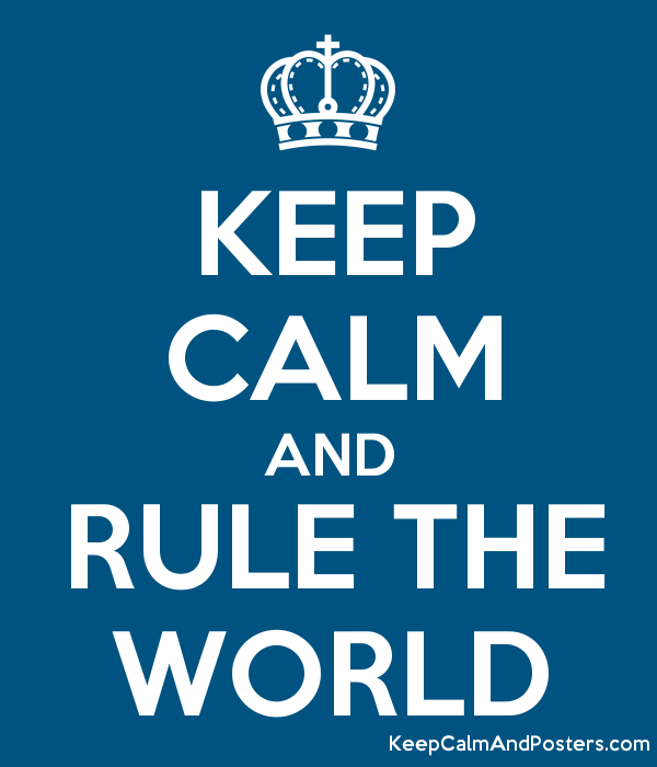 http://poster.keepcalmandposters.com/default/5549282_keep_calm_and_rule_the_world.png