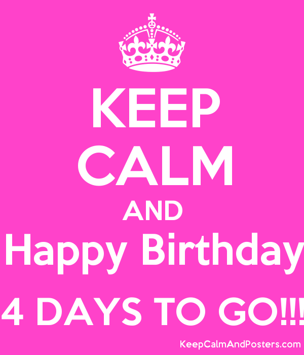 KEEP CALM AND Happy Birthday 4 DAYS TO GO Poster