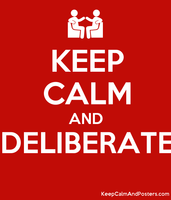 KEEP CALM AND DELIBERATE Poster