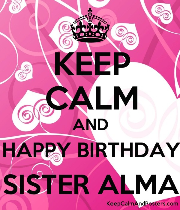 KEEP CALM AND HAPPY BIRTHDAY SISTER ALMA Poster