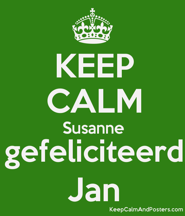 gefeliciteerd jan KEEP CALM Susanne gefeliciteerd Jan   Keep Calm and Posters  gefeliciteerd jan