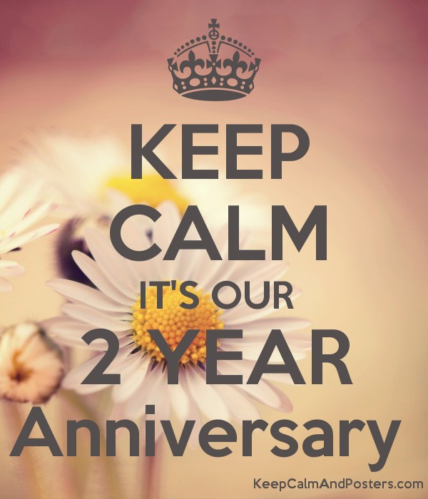 keep calm it s our 2 year anniversary keep calm and posters