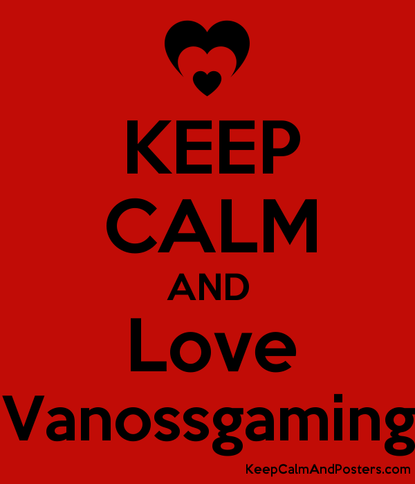 KEEP CALM AND Love Vanossgaming - Keep Calm and Posters Generator ...