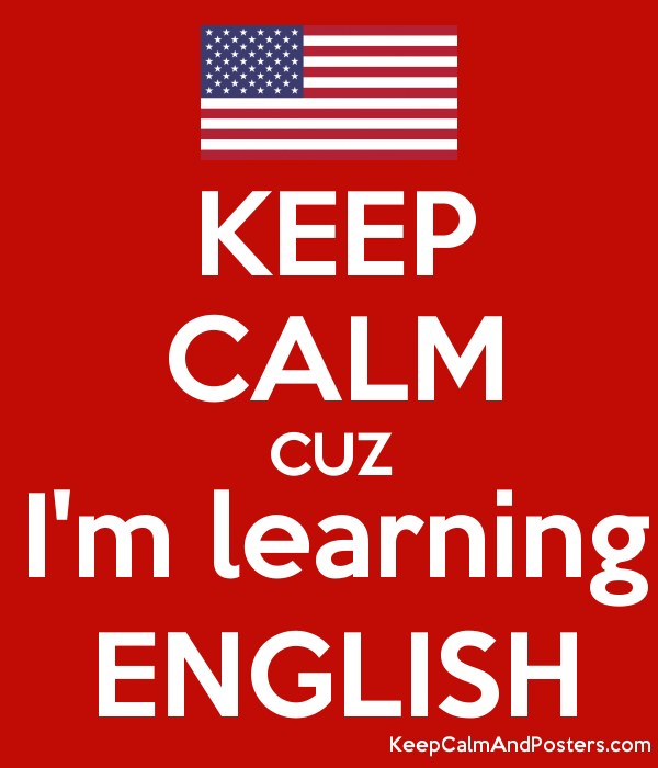 KEEP CALM CUZ I'm learning ENGLISH - Keep Calm and Posters ...