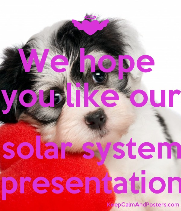 we hope you like our solar system presentation keep calm and