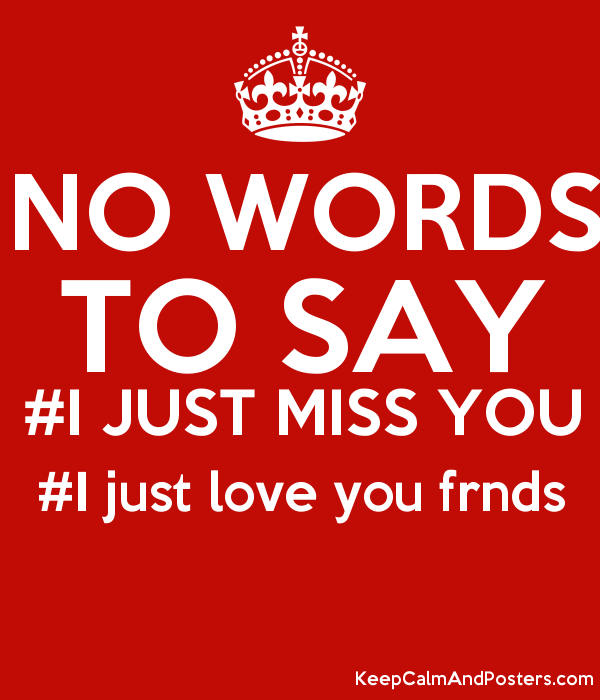 No Words To Say I Just Miss You I Just Love You Frnds Poster