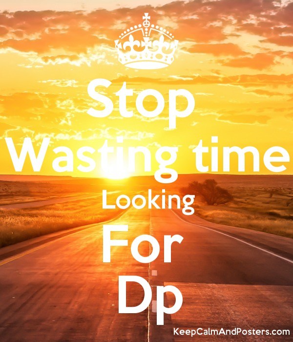 Stop Wasting time Looking For Dp - Keep Calm and Posters