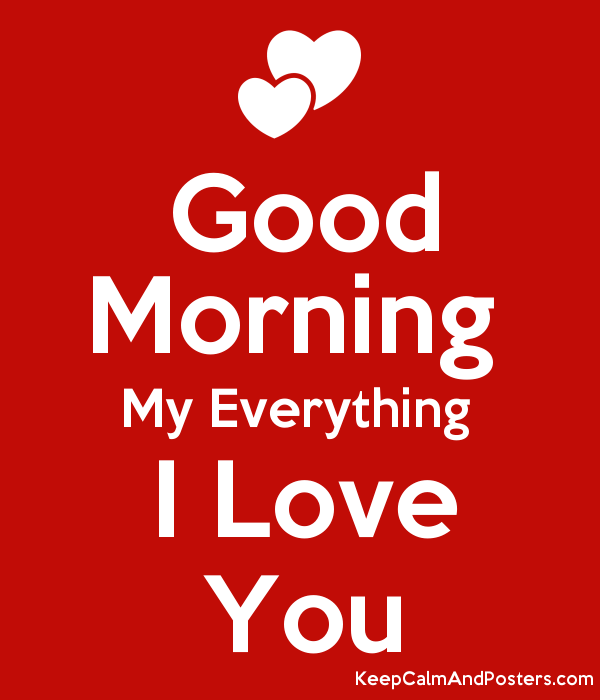 good morning my everything i love you keep calm and posters