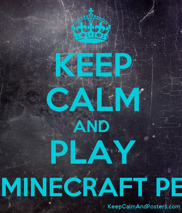 KEEP CALM AND PLAY MINECRAFT PE - Keep Calm and Posters