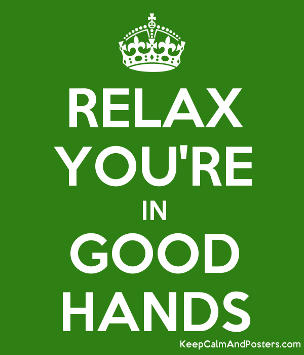 RELAX YOU'RE IN GOOD HANDS Poster