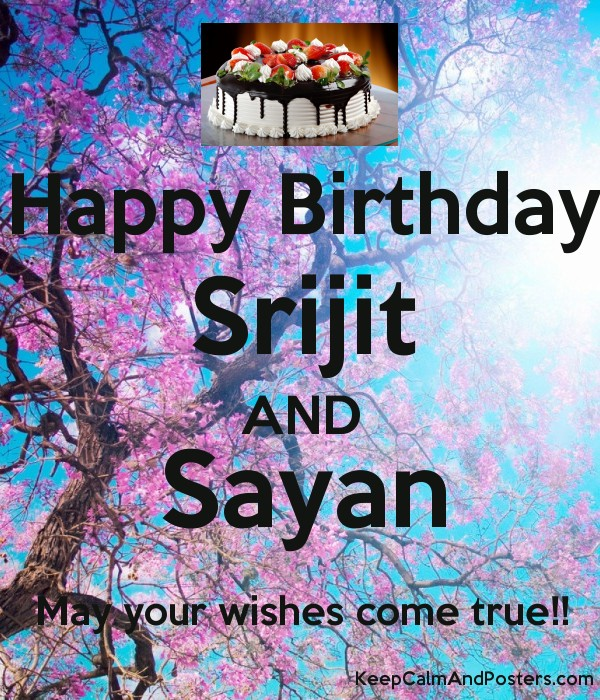 Happy Birthday Srijit AND Sayan May your wishes come true