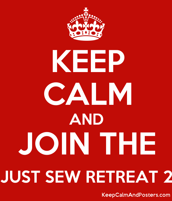 KEEP CALM AND JOIN THE JUST SEW RETREAT 2 Poster