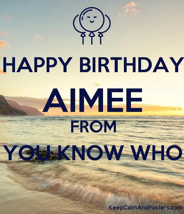 HAPPY BIRTHDAY AIMEE FROM YOU KNOW WHO  Poster