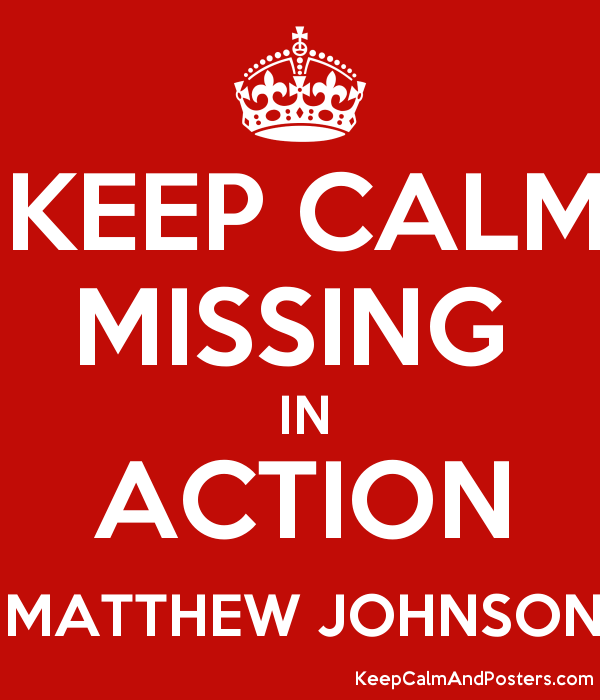 KEEP CALM MISSING IN ACTION MATTHEW JOHNSON Keep Calm and – Missing Poster Generator