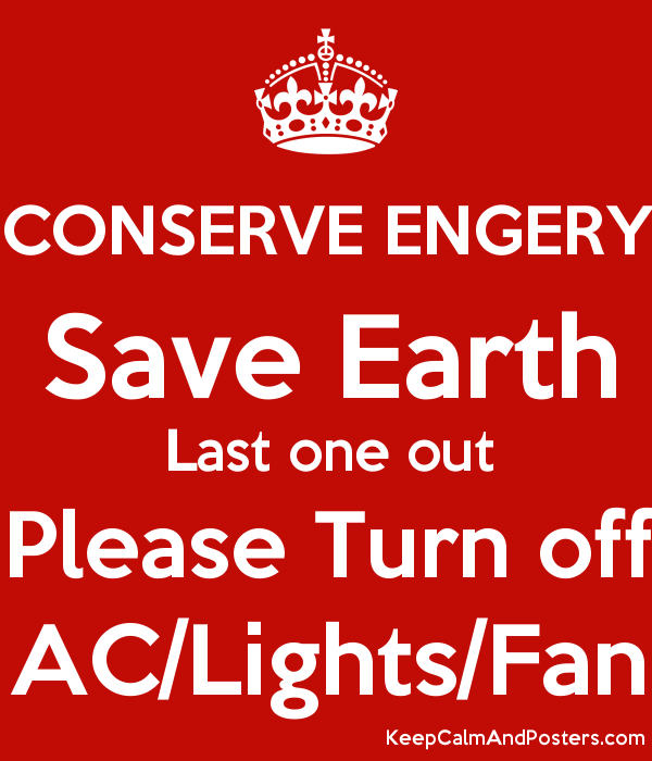 conserve engery save earth last one out please turn off ac lights