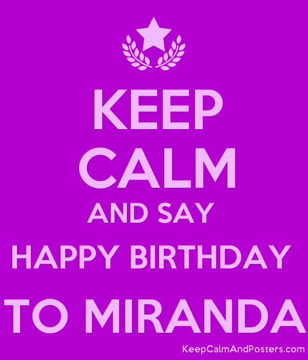keep calm and say happy birthday to miranda keep calm and posters