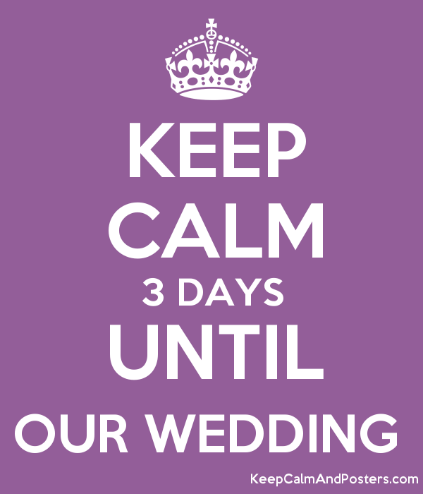 Keep Calm 3 Days Until Our Wedding Poster