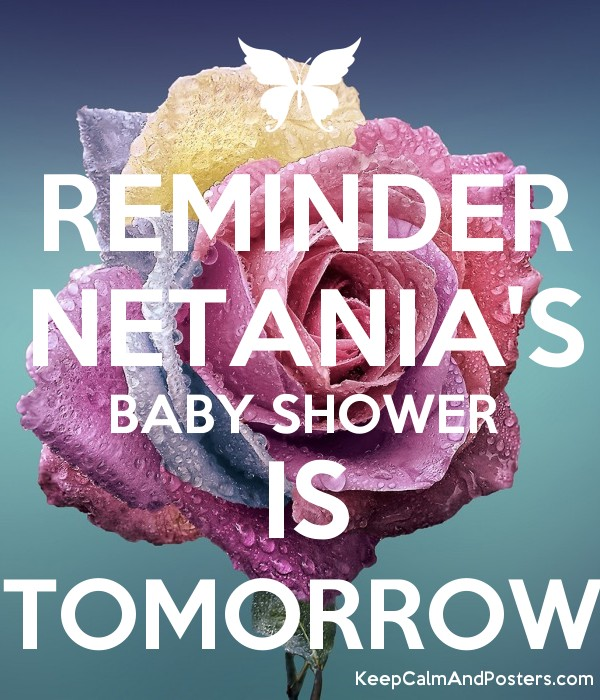Reminder Netanias Baby Shower Is Tomorrow Keep Calm And Posters