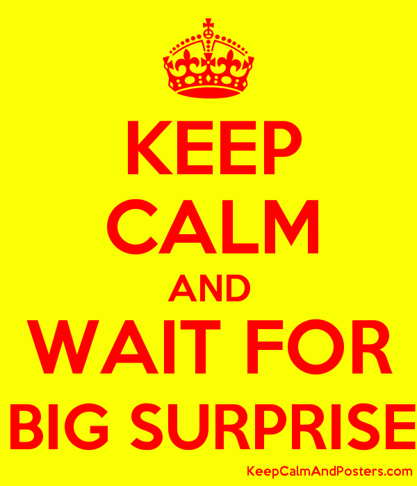 Keep Calm And Wait For Big Surprise Keep Calm And Posters Generator Maker For Free Keepcalmandposters Com
