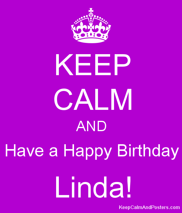 Keep Calm And Have A Happy Birthday Linda Keep Calm And Posters