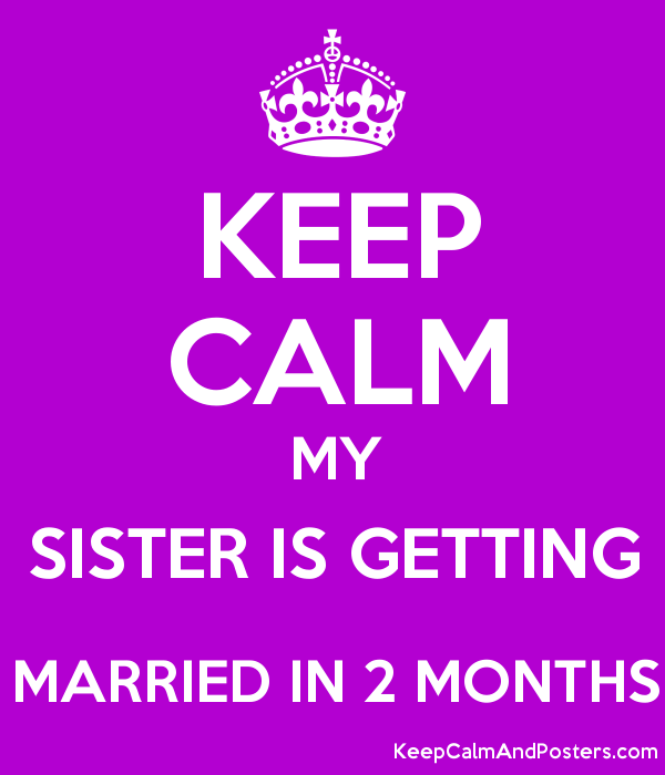 Keep Calm My Sister Is Getting Married In 2 Months Poster