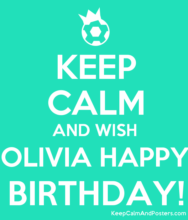 Keep Calm And Wish Olivia Happy Birthday Keep Calm And Posters