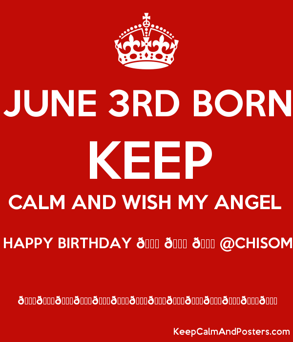 JUNE 3RD BORN KEEP CALM AND WISH MY ANGEL HAPPY BIRTHDAY