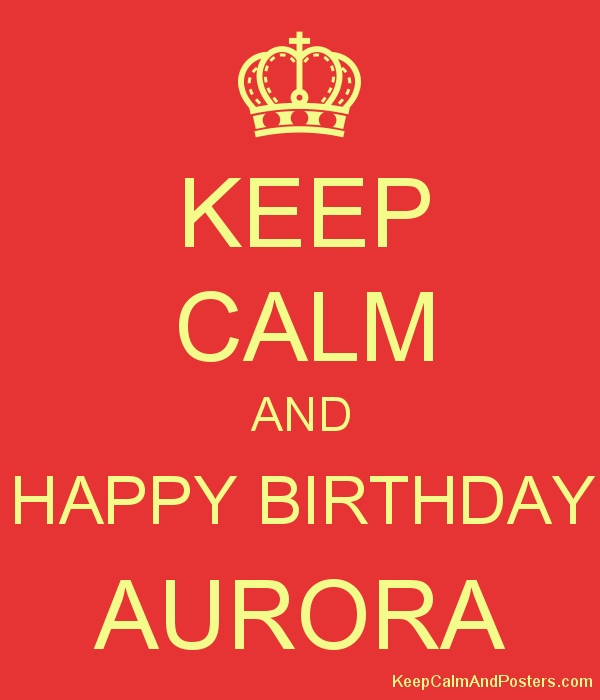 KEEP CALM AND HAPPY BIRTHDAY AURORA Poster