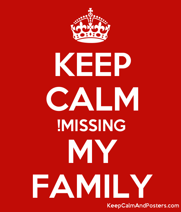 KEEP CALM MISSING MY FAMILY Keep Calm and Posters Generator – Missing Poster Generator