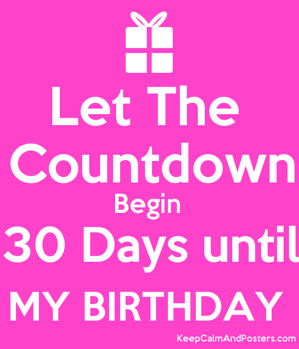 Let The Countdown Begin 30 Days Until MY BIRTHDAY Poster