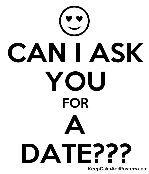 Can i ask you for a date